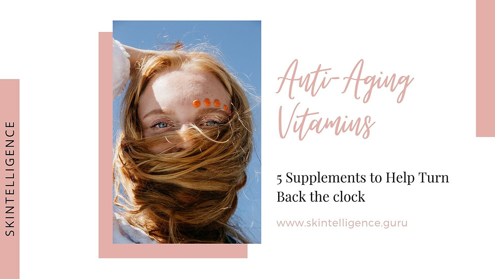 Best Anti-Aging Vitamins: 5 Supplements to Help Turn Back the Clock | Skin Tips | Skintelligence
