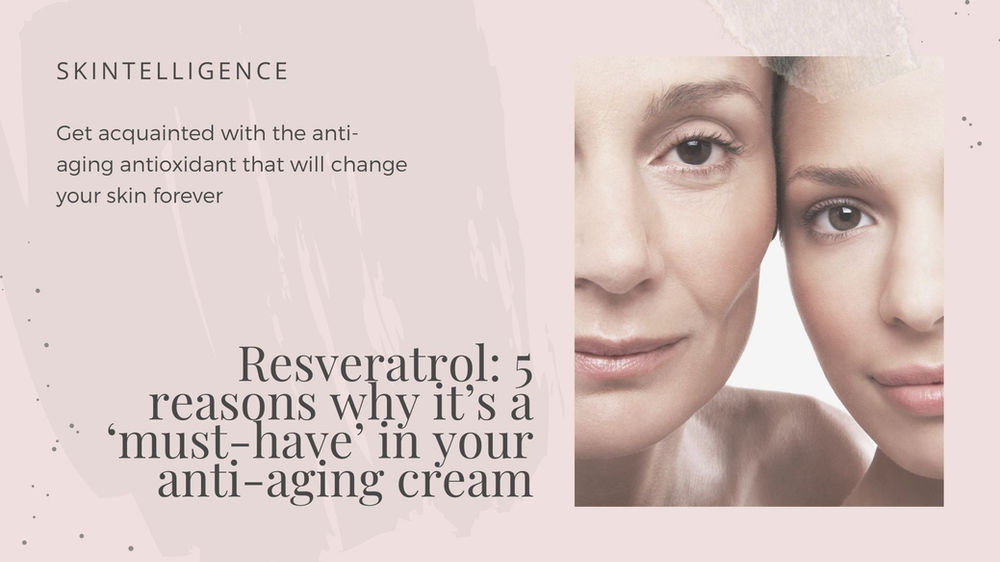 Resveratrol 5 Reasons Why It S A Must Have In Your Anti Aging Cream