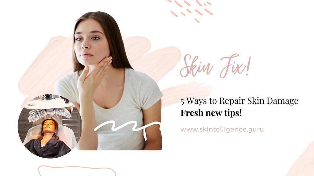 5 Ways to Repair Skin Damage | Skin Fix | Skintelligence