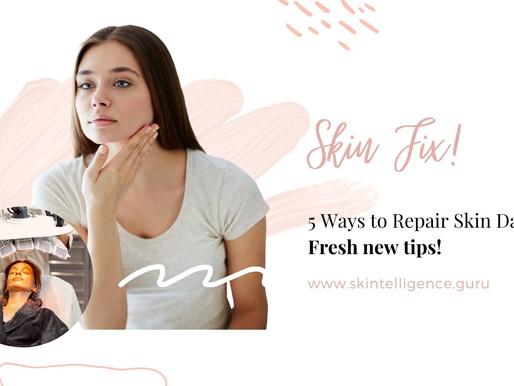 Skin Fix: 5 Ways to Repair Skin Damage