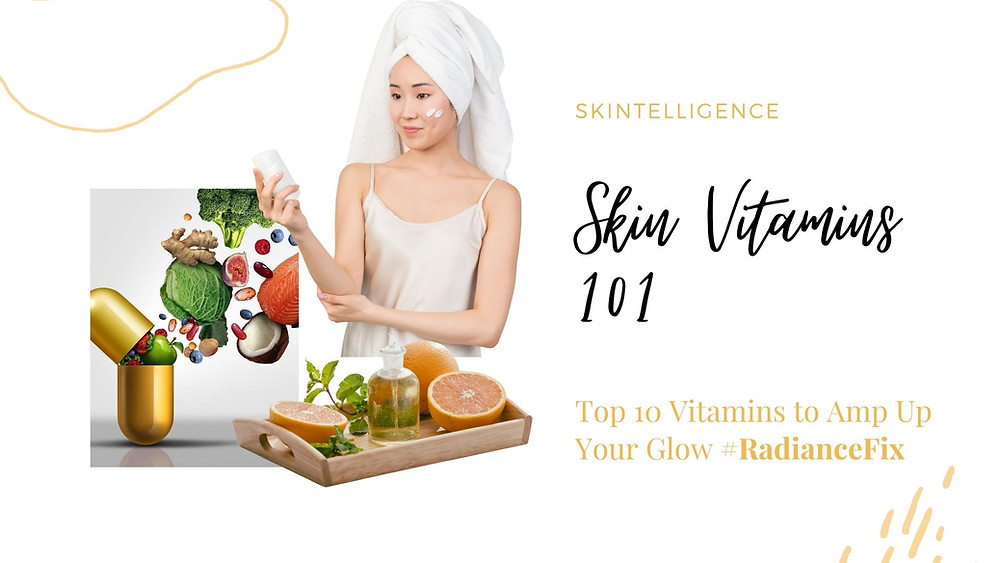 Top 10 Vitamins to Amplify Your Radiance | Skintelligence