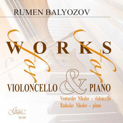 WORKS FOR VIOLONCELLO & FOR PIANO · RUMEN BALYOZOV