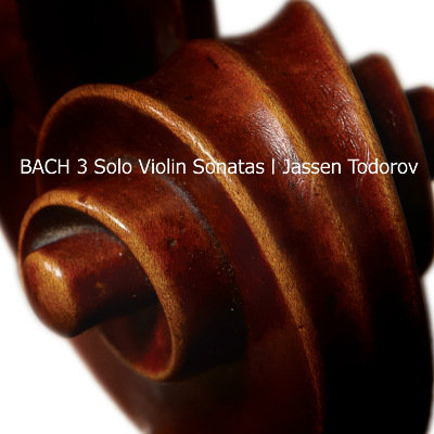 J. S. BACH · THREE SOLO VIOLIN SONATAS