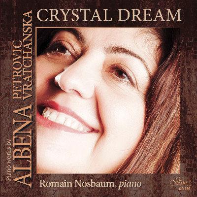 CRYSTAL DREAM · PIANO WORKS BY ALBENA  VRATCHANSKA