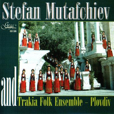 STEFAN MUTAFCHIEV AND  TRAKIA FOLK ENSEMBLE