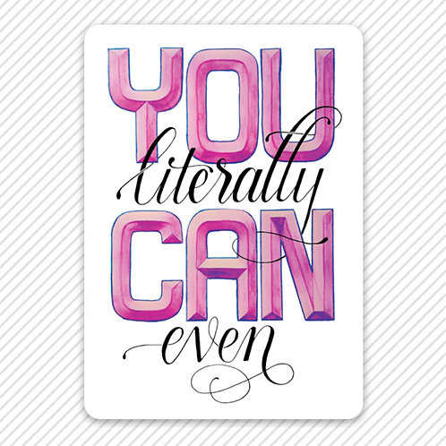 You Literally Can Even