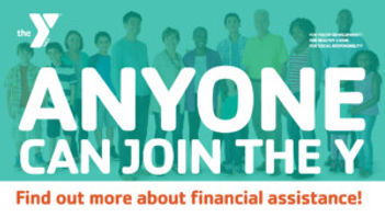 Anyone can join the Y. Find out more about financial assistance.
