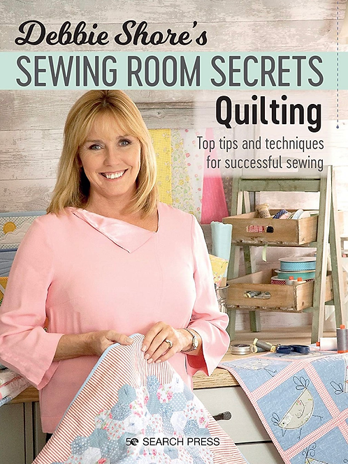 Debbie Shore Sewing Room Secrets - Quilting