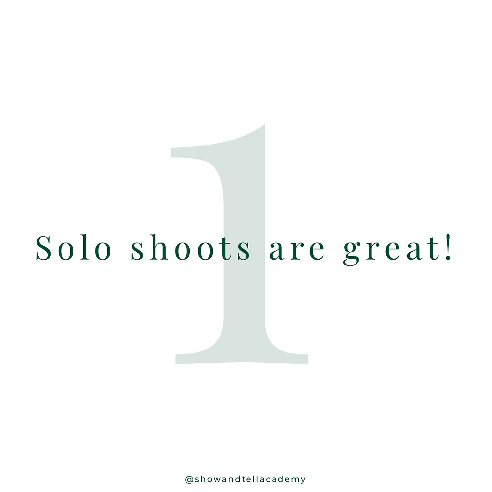 1. Solo shoots are great!