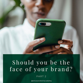 Should You Be the Face of Your Brand (Part 2) | Show & Tell Academy