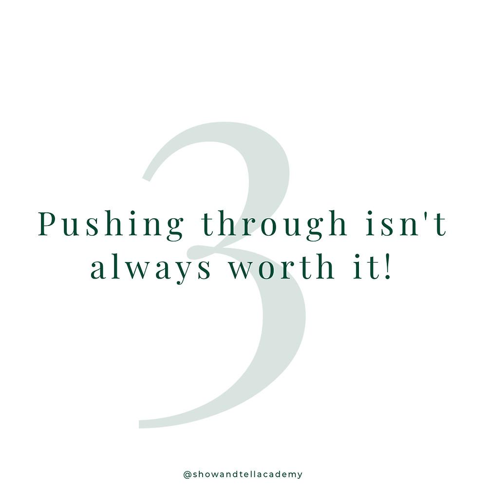 3. Pushing through isn't always worth it!