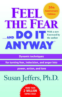 Feel the Fear... and Do It Anyway