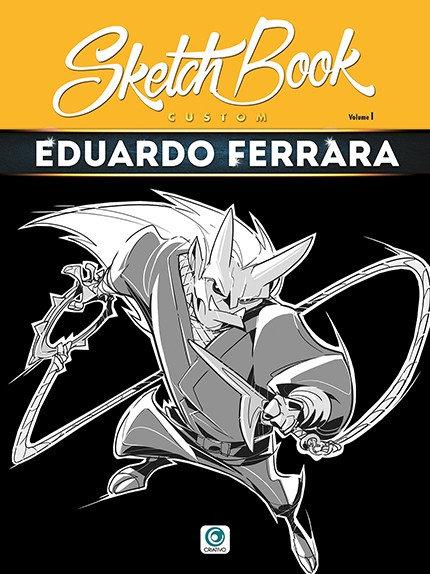 SketchBook Custom  Eduardo Ferrara  / Volume 1 -Ed. Criativo- 21 x 28 -  68 Pgs