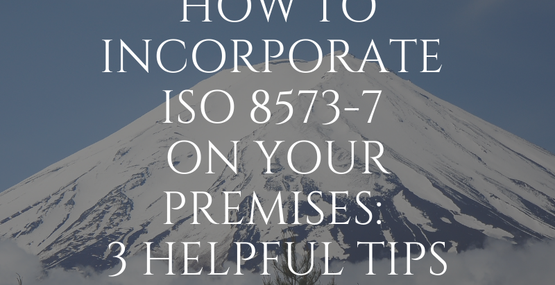 How to Incorporate ISO 8573-7 on Your Premises: 3 Helpful Tips