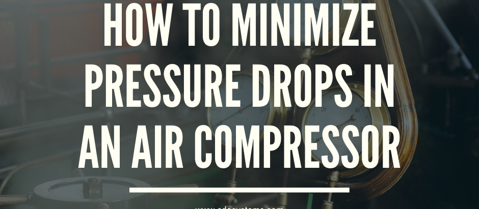 How to Minimize Pressure Drops In An Air Compressor
