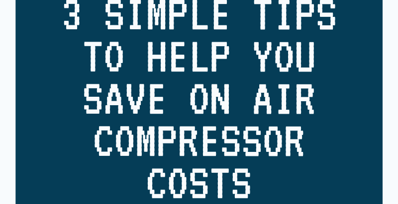 3 Simple Tips To Help You Save On Air Compressor Costs