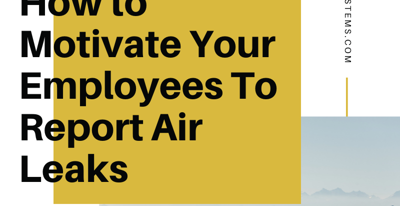 How to Motivate Your Employees To Report Air Leaks