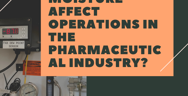 How Does Moisture Affect Operations in the Pharmaceutical Industry?