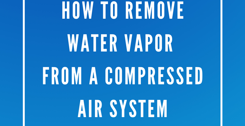 How To Remove Water Vapor From A Compressed Air System