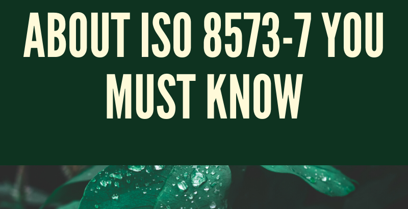 5 Important Facts About ISO 8573-7 You Must Know