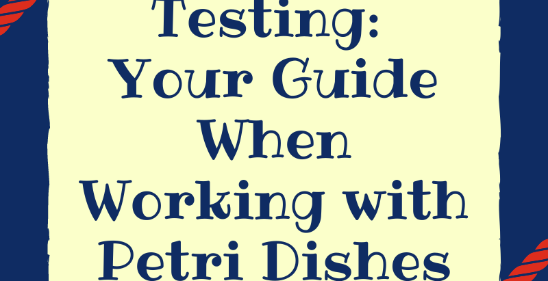 Microbial Testing: Your Guide When Working with Petri Dishes