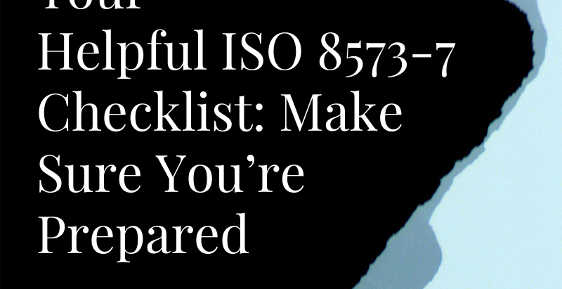 Your Helpful ISO 8573-7 Checklist: Make Sure You're Prepared