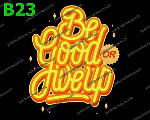 Be Good or Give Up.jpg