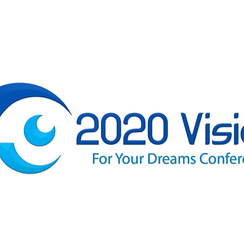 2020 VISION FOR YOUR DREAMS CONFERENCE