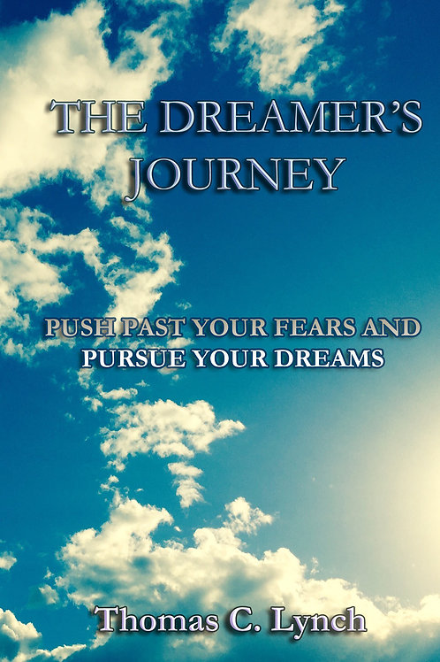 The Dreamers Journey: Push Past Your Fears and Pursue Your Dreams