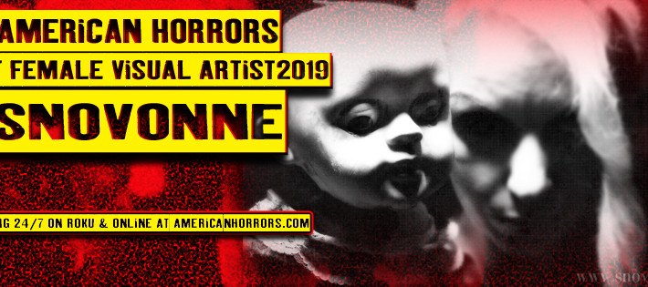 "SNOVONNE NAMED ""Female Visual Artist of 2019"" BY THE AMERICAN HORRORS CHANNEL"