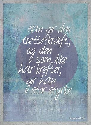 Styrke /// Jes. 40.29