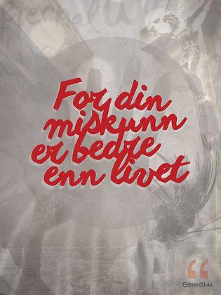 Miskunn-Livet /// Sal. 63.4a