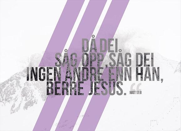 Berre Jesus /// Matt. 17.8