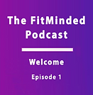 The FitMinded Podcast Episode 1