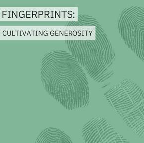Fingerprints Generosity Week 4: Cultivating Generosity