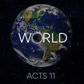 How to Save the World | Acts 11