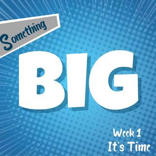 Something BIG | Week 1