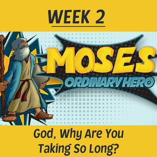 Ridge Kids Online | Moses Ordinary Hero | Week 2: God, Why Are You Taking So Long?