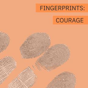Fingerprints Courage Week 1
