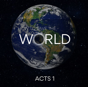 How to Save the World | Acts 1