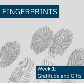 Fingerprints Gratitude Week 1: Gratitude and Gifts