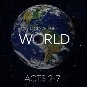How to Save the World | Acts 2-7