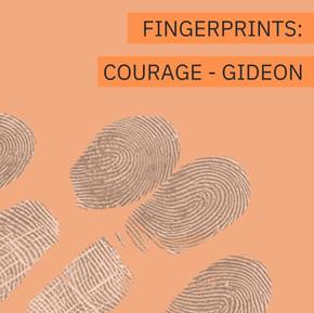 Fingerprints Courage Week 3: Gideon