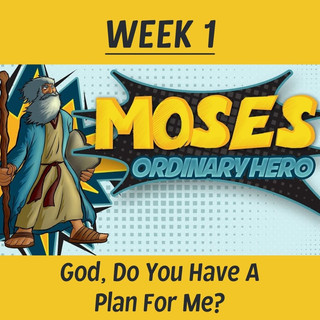 Ridge Kids Online | Moses Ordinary Hero | Week 1: God, Do You Have a Plan For Me?