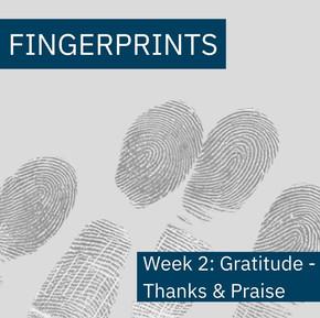 Fingerprints Gratitude Week 2: Thanks & Praise
