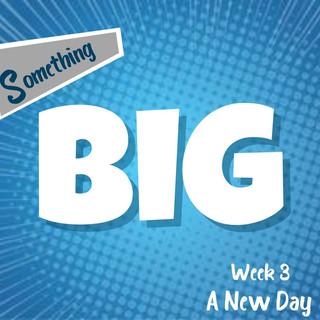 Something BIG | Week 3