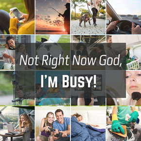 Not Right Now, God! I'm Busy!