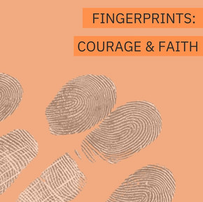 Fingerprints Courage Week 2: Courage and Faith