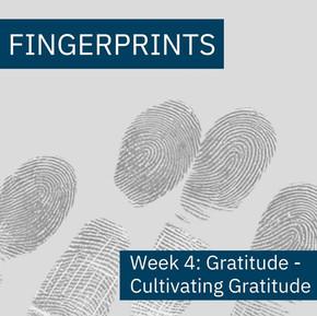 Fingerprints Gratitude Week 4: Cultivating Gratitude