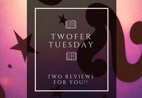 Twofer Tuesday: Two Reviews for You!!
